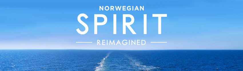 NCL's Reimagined Norwegian Spirit! All New Itineraries!